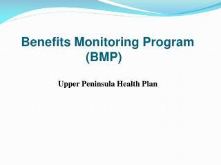 Benefits Monitoring Program (BMP)