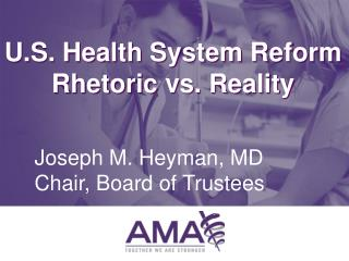 U.S. Health System Reform Rhetoric vs. Reality