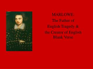 MARLOWE:  The Father of  English Tragedy &  the Creator of English Blank Verse