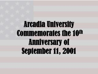 Arcadia University Commemorates the 10 th Anniversary of September 11, 2001