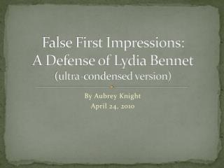 False First Impressions: A Defense of Lydia Bennet (ultra-condensed version)