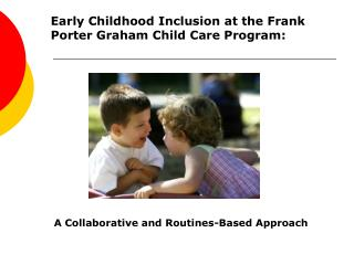 Early Childhood Inclusion at the Frank Porter Graham Child Care Program: