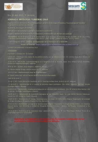 Día: 26 abril 2013 ; 9- 14 horas JORNADA PATOLOGIA TUMORAL OSEA