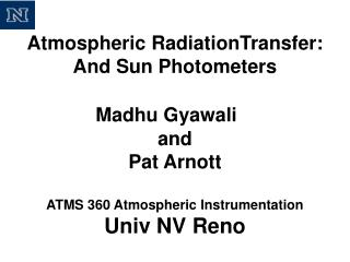 Atmospheric RadiationTransfer: And Sun Photometers Madhu Gyawali and Pat Arnott