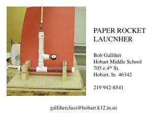 PAPER ROCKET LAUCNHER Bob Galliher Hobart Middle School 705 e.4 th St. Hobart, In 46342