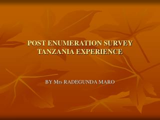 POST ENUMERATION SURVEY TANZANIA EXPERIENCE