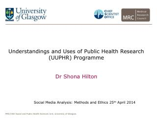 Understandings and Uses of Public Health Research (UUPHR) Programme Dr Shona Hilton