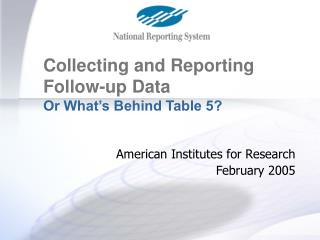 Collecting and Reporting Follow-up Data Or What's Behind Table 5?