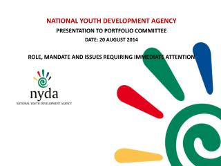 NATIONAL YOUTH DEVELOPMENT AGENCY PRESENTATION TO PORTFOLIO COMMITTEE DATE: 20 AUGUST 2014