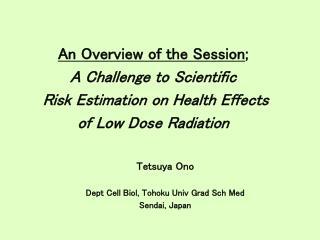 Tetsuya Ono Dept Cell Biol, Tohoku Univ Grad Sch Med Sendai, Japan