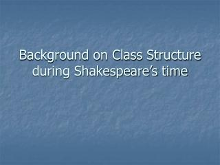 Background on Class Structure during Shakespeare's time