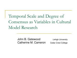 Temporal Scale and Degree of Consensus as Variables in Cultural Model Research