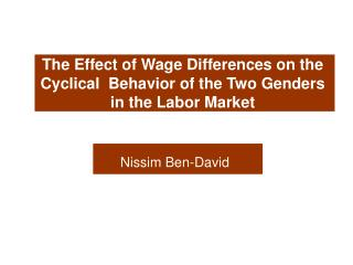 The Effect of Wage Differences on the Cyclical  Behavior of the Two Genders in the Labor Market