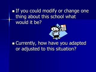 If you could modify or change one thing about this school what would it be?