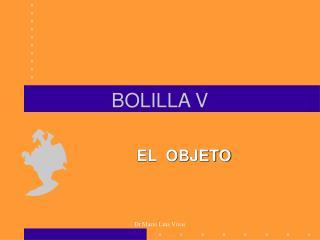 BOLILLA V
