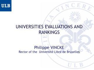 UNIVERSITIES EVALUATIONS AND RANKINGS Philippe VINCKE