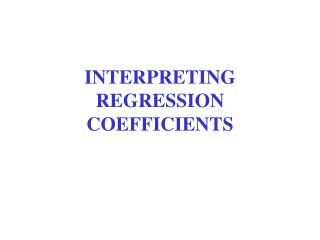 INTERPRETING REGRESSION COEFFICIENTS