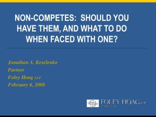 NON-COMPETES: SHOULD YOU HAVE THEM, AND WHAT TO DO WHEN FACED WITH ONE?