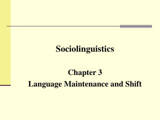 Sociolinguistics Chapter 3 Language Maintenance and Shift