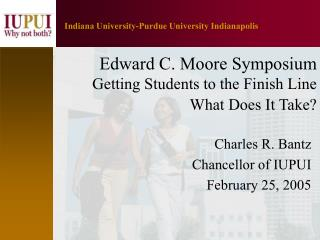 Edward C. Moore Symposium Getting Students to the Finish Line  What Does It Take?