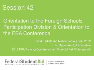 Orientation to the Foreign Schools Participation Division & Orientation to the FSA Conference