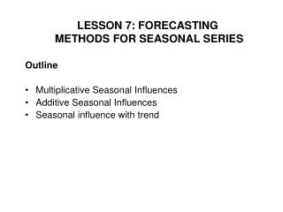 Outline Multiplicative Seasonal Influences Additive Seasonal Influences