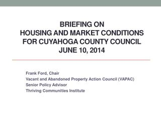 BRIEFING ON  HOUSING AND Market CONDITIONS  FOR Cuyahoga County COUNCIL June 10, 2014
