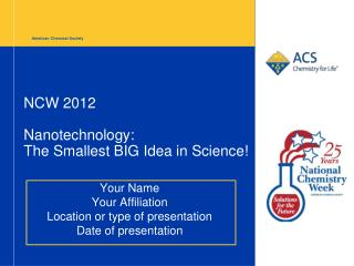 NCW 2012 Nanotechnology: The Smallest BIG Idea in Science!