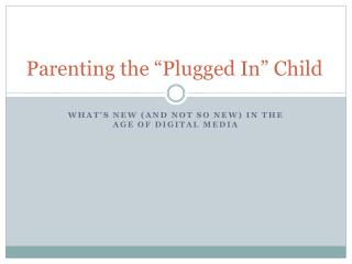 """Parenting the """"Plugged In"""" Child"""