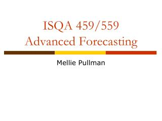 ISQA 459/559 Advanced Forecasting