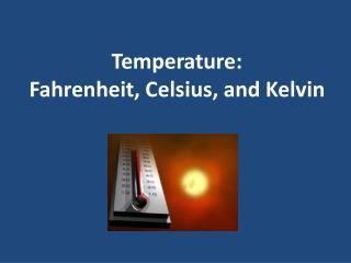 Temperature: Fahrenheit, Celsius, and Kelvin