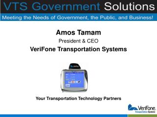 Amos Tamam President & CEO VeriFone Transportation Systems Your Transportation Technology Partners