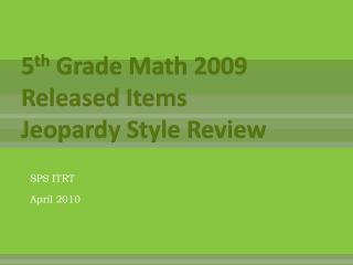5 th  Grade Math 2009 Released Items Jeopardy Style Review