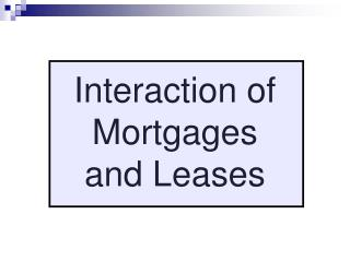 Interaction of Mortgages and Leases