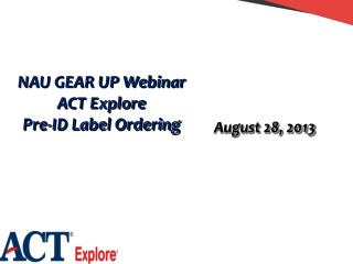 NAU GEAR UP Webinar ACT Explore Pre-ID Label Ordering