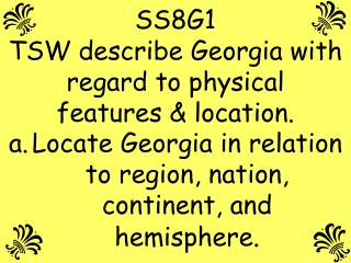 SS8G1 TSW describe Georgia with regard to physical features & location.