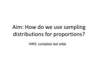 Aim: How do we use sampling distributions for proportions?