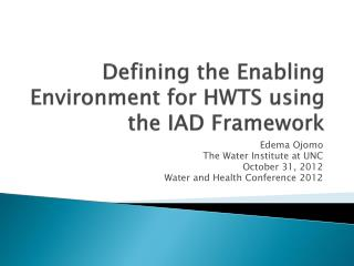 Defining the Enabling Environment for HWTS using the IAD Framework