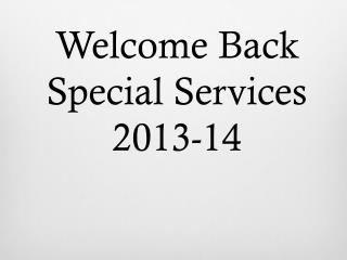Welcome Back Special Services 2013-14