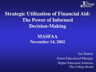 Jim Slattery Senior Educational Manager Higher Education Solutions The College Board