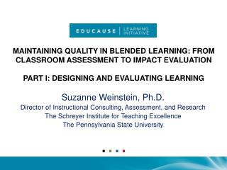 MAINTAINING QUALITY IN BLENDED LEARNING: FROM CLASSROOM ASSESSMENT TO IMPACT EVALUATION PART I: DESIGNING AND EVALUATING