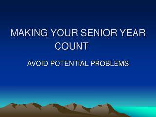 MAKING YOUR SENIOR YEAR COUNT