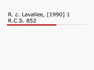R. c . Lavallee, [1990] 1 R.C.S. 852