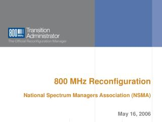 800 MHz Reconfiguration  National Spectrum Managers Association (NSMA) May 16, 2006