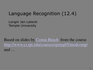 Language Recognition (12.4) Longin Jan Latecki Temple University