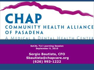 SoCAL TLC Learning Session  September 9, 2010  Sergio Bautista, CFO  Sbautista@chapcare