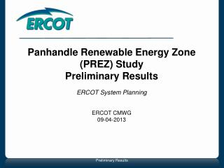 Panhandle Renewable Energy Zone (PREZ) Study Preliminary Results ERCOT System Planning ERCOT CMWG