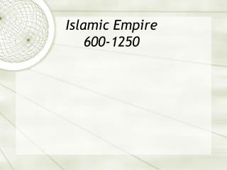 Islamic Empire  600-1250