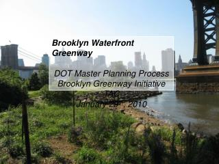 Brooklyn Waterfront Greenway DOT Master Planning Process Brooklyn Greenway Initiative TAC