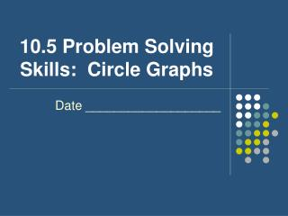 10.5 Problem Solving Skills:  Circle Graphs